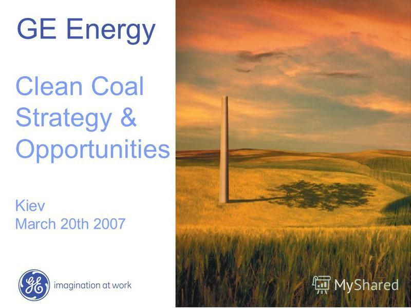 GE Energy Clean Coal Strategy & Opportunities Kiev March 20th 2007