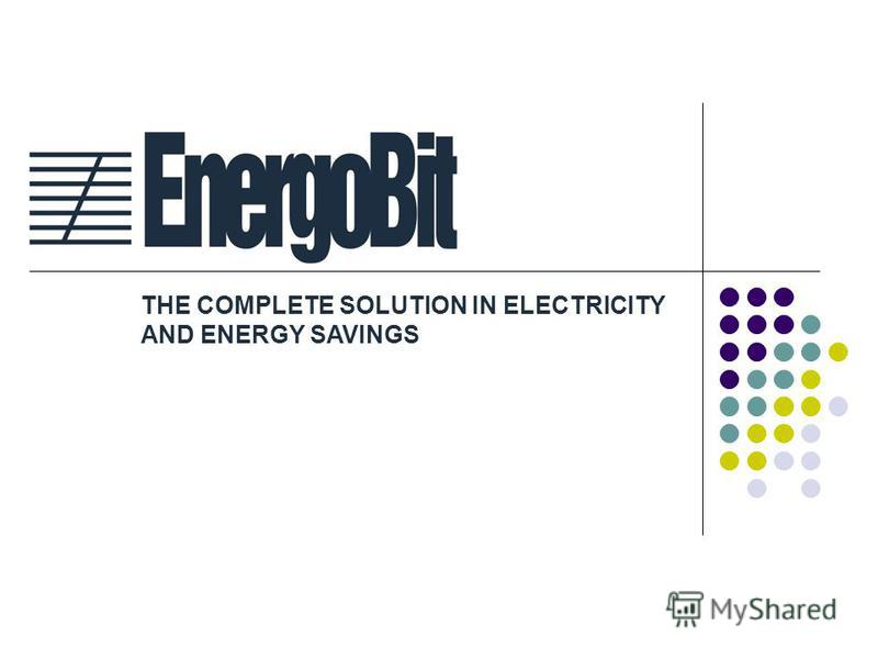 THE COMPLETE SOLUTION IN ELECTRICITY AND ENERGY SAVINGS