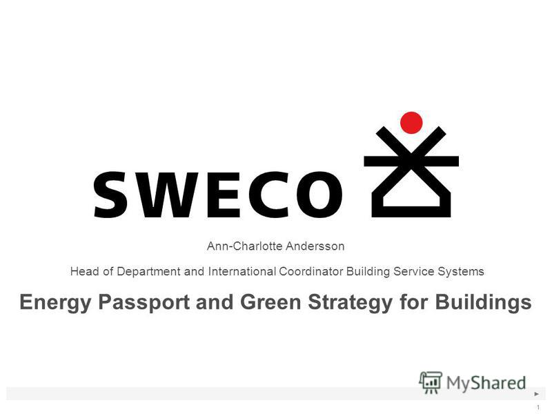 1 Energy Passport and Green Strategy for Buildings Ann-Charlotte Andersson Head of Department and International Coordinator Building Service Systems