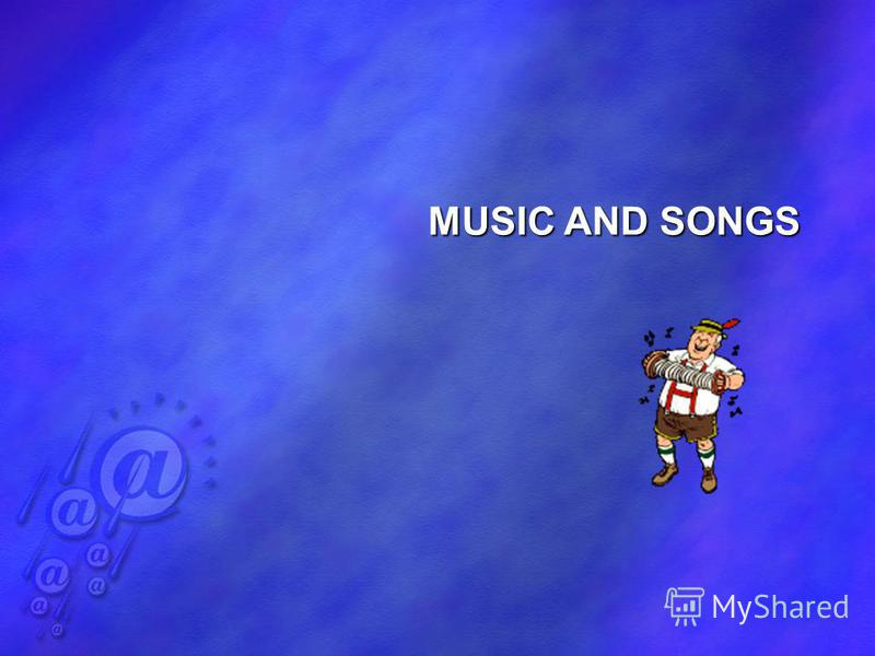 MUSIC AND SONGS