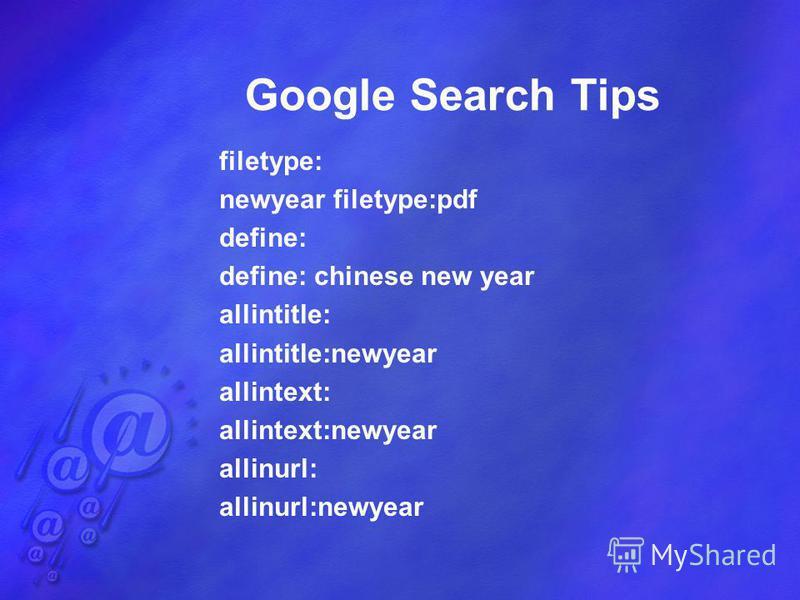 Google Search Tips filetype: newyear filetype:pdf define: define: chinese new year allintitle: allintitle:newyear allintext: allintext:newyear allinurl: allinurl:newyear