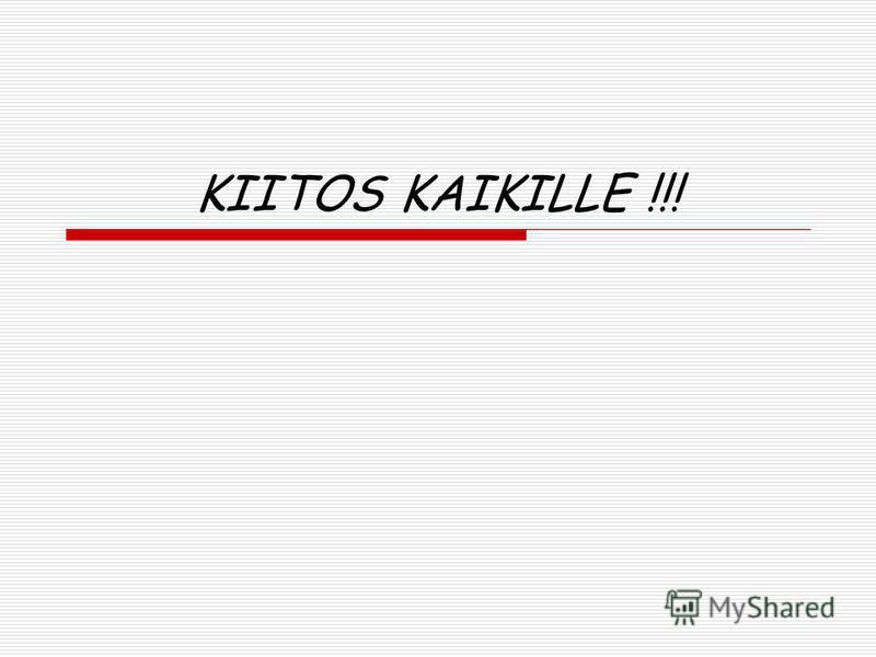KIITOS KAIKILLE !!!
