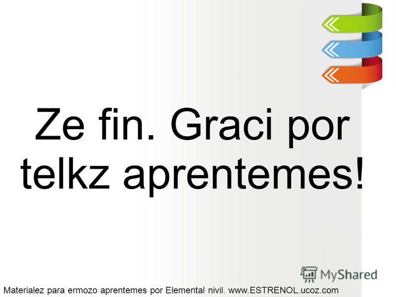 Ze fin. Graci por telkz aprentemes! Materialez para ermozo aprentemes por Elemental nivil. www.ESTRENOL.ucoz.com