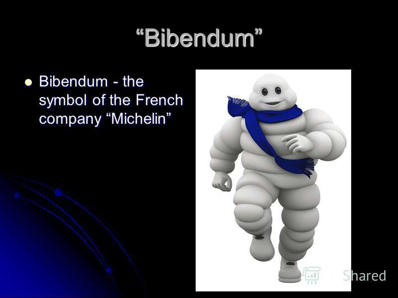Bibendum Bibendum - the symbol of the French company Michelin Bibendum - the symbol of the French company Michelin