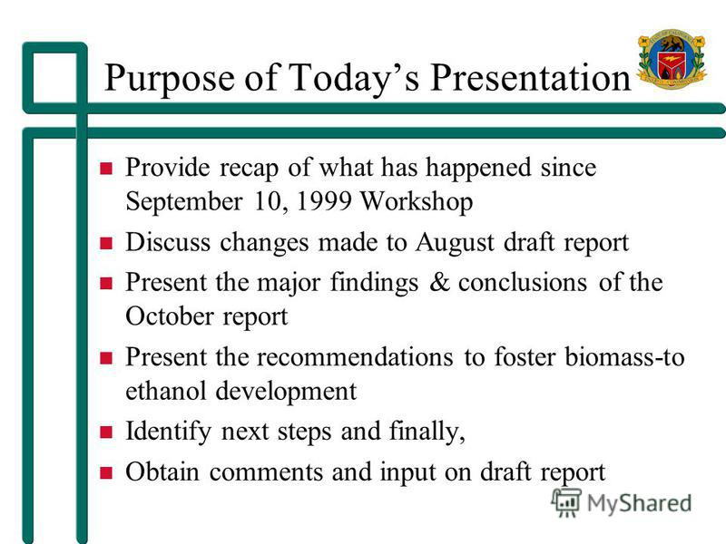 Purpose of Todays Presentation Provide recap of what has happened since September 10, 1999 Workshop Discuss changes made to August draft report Present the major findings & conclusions of the October report Present the recommendations to foster bioma