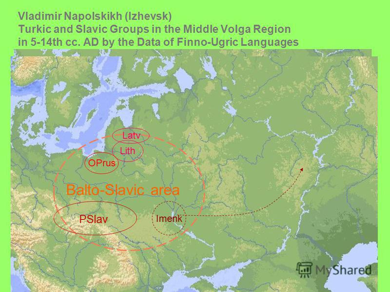 Vladimir Napolskikh (Izhevsk) Turkic and Slavic Groups in the Middle Volga Region in 5-14th сс. AD by the Data of Finno-Ugric Languages Lith PSlav Latv OPrus Balto-Slavic area Imenk