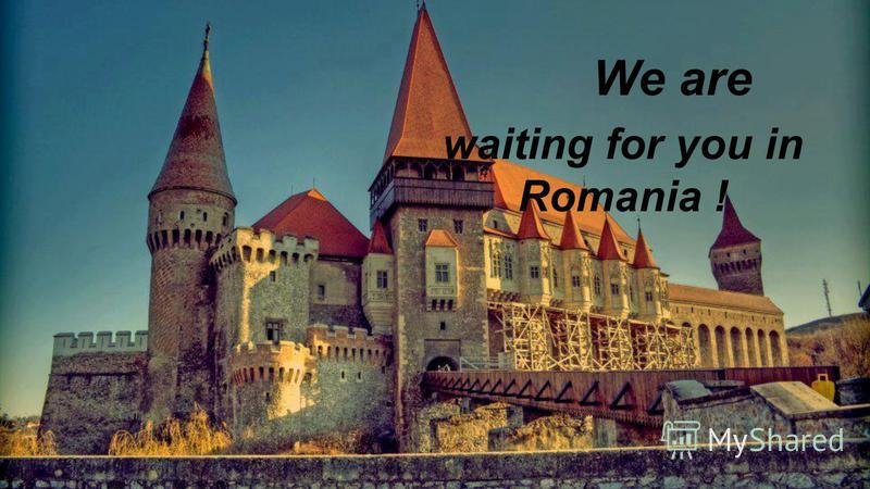 We are waiting for you in Romania !