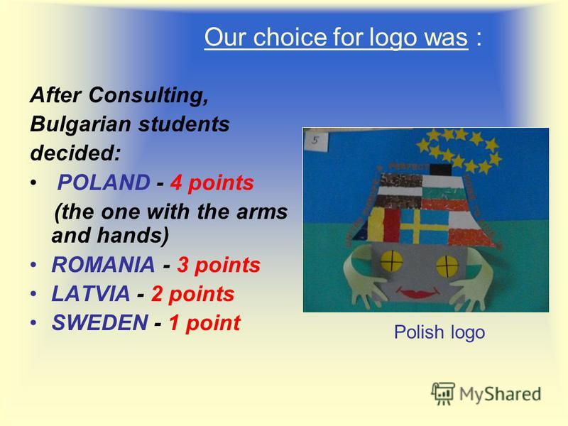 Our choice for logo was : After Consulting, Bulgarian students decided: POLAND - 4 points (the one with the arms and hands) ROMANIA - 3 points LATVIA - 2 points SWEDEN - 1 point Polish logo