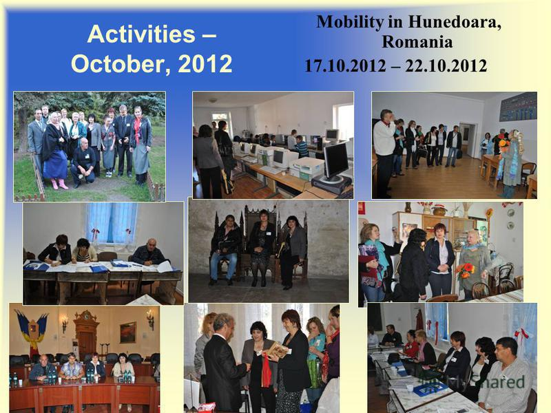 Activities – October, 2012 Mobility in Hunedoara, Romania 17.10.2012 – 22.10.2012