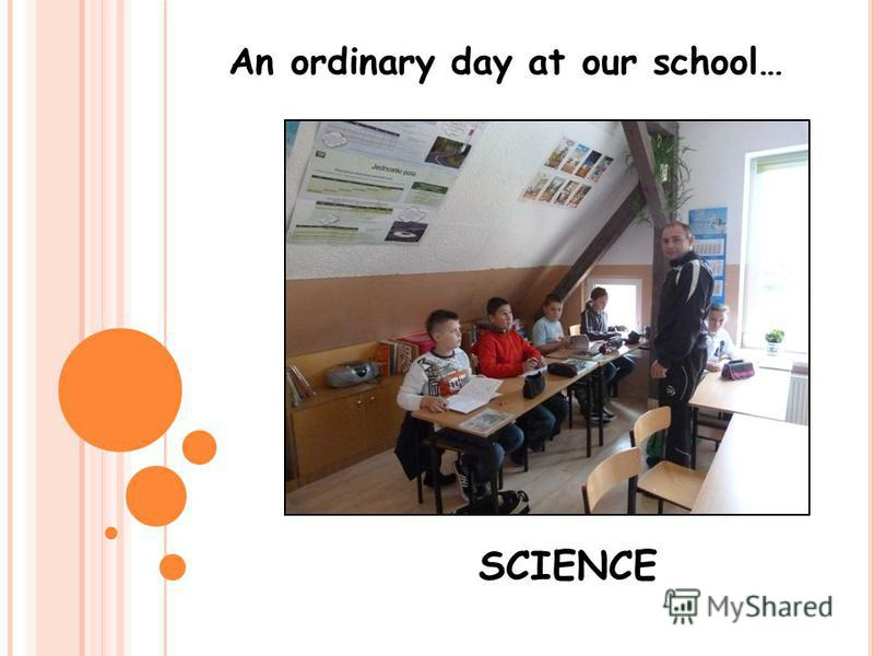 An ordinary day at our school… SCIENCE