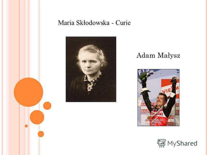 Maria Skłodowska - Curie Adam Małysz