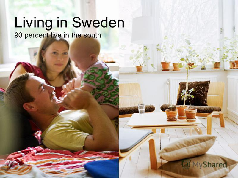 Living in Sweden 90 percent live in the south