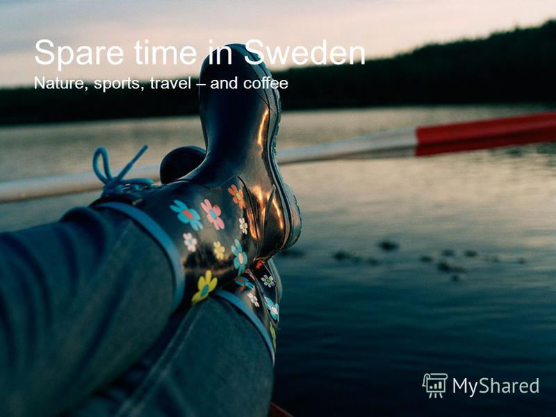 Spare time in Sweden Nature, sports, travel – and coffee