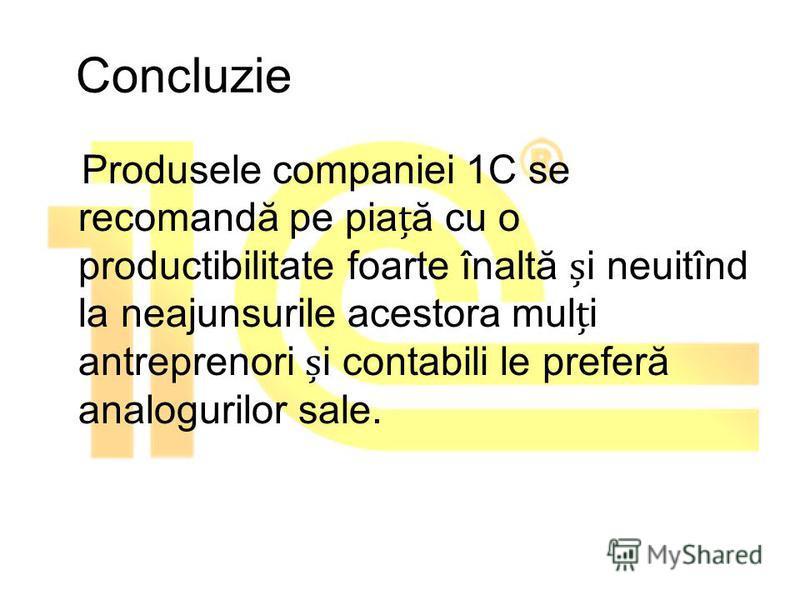 Concluzie Produsele companiei 1C se recomandă pe piaă cu o productibilitate foarte înaltă i neuitînd la neajunsurile acestora muli antreprenori i contabili le preferă analogurilor sale.