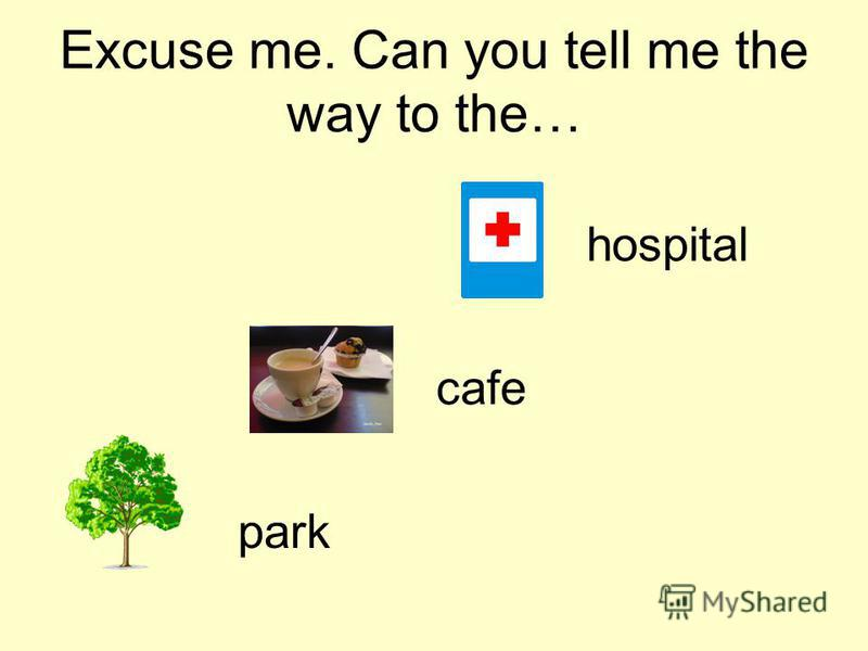 Excuse me. Can you tell me the way to the… cafe hospital park