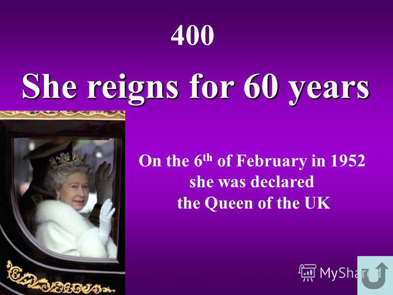 She reigns for 60 years 400 On the 6 th of February in 1952 she was declared the Queen of the UK