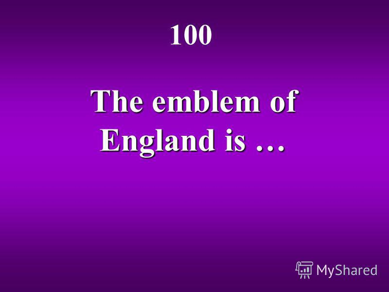 The emblem of England is … 100