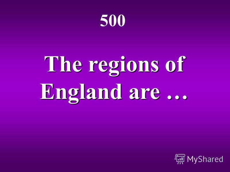 The regions of England are … 500