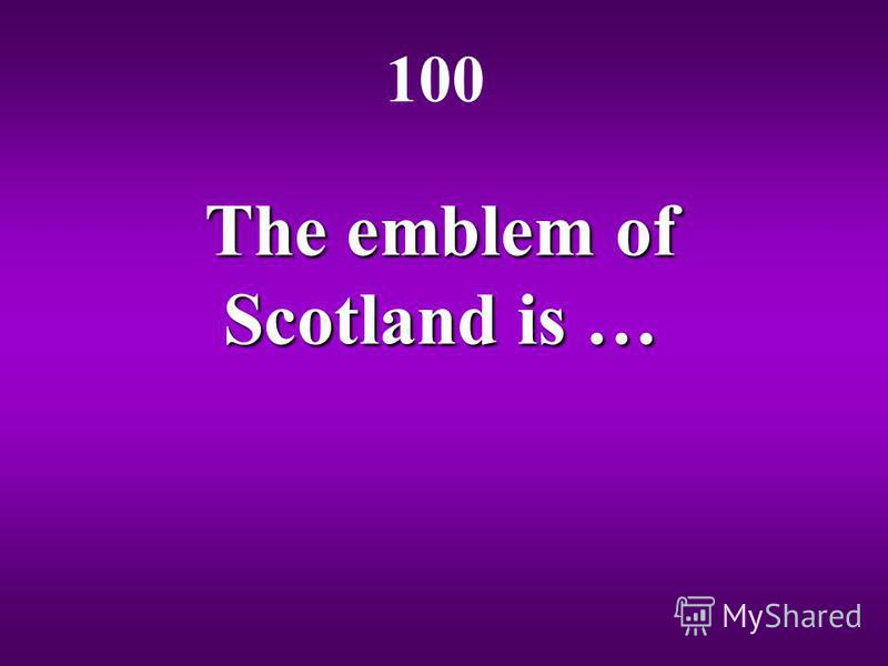The emblem of Scotland is … 100