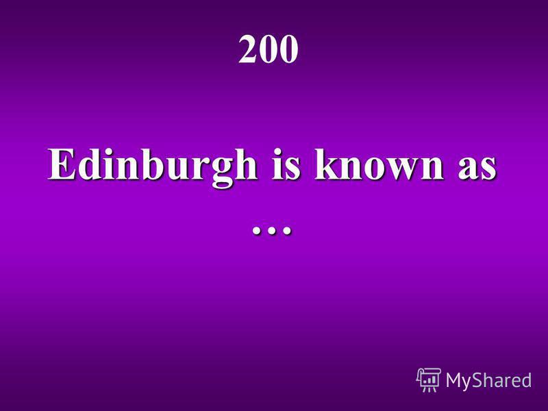 Edinburgh is known as … 200
