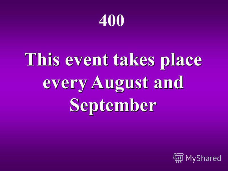 This event takes place every August and September 400