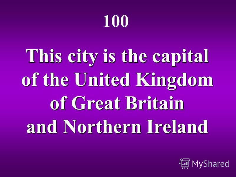 This city is the capital of the United Kingdom of Great Britain and Northern Ireland 100