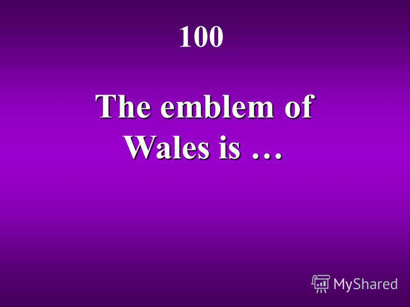 The emblem of Wales is … 100