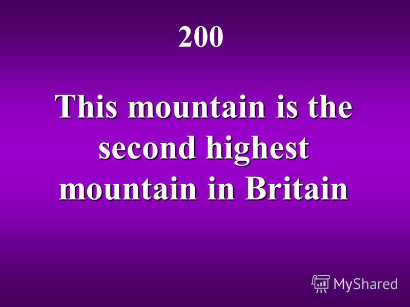 This mountain is the second highest mountain in Britain 200