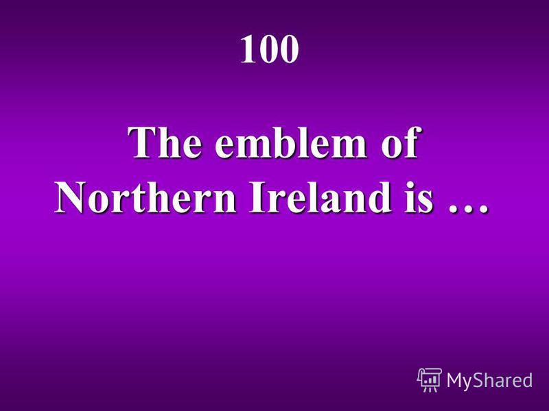 The emblem of Northern Ireland is … 100