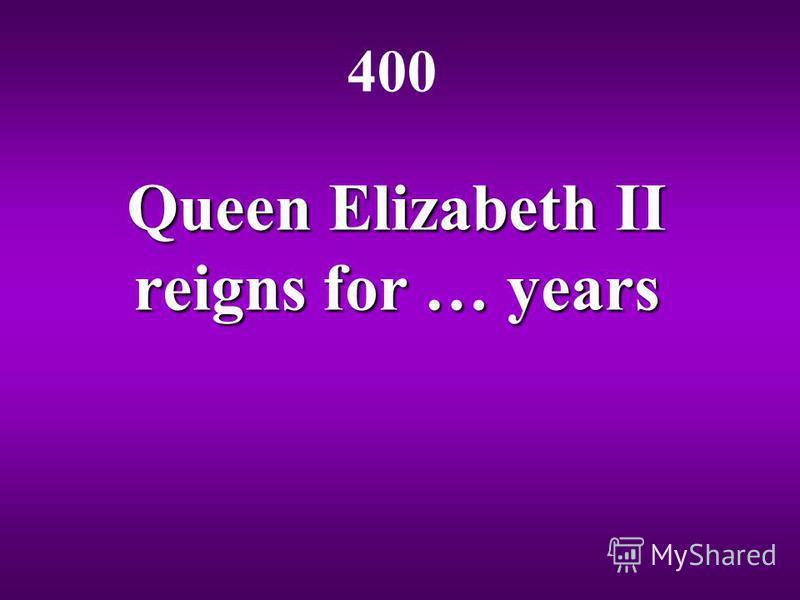 Queen Elizabeth II reigns for … years 400
