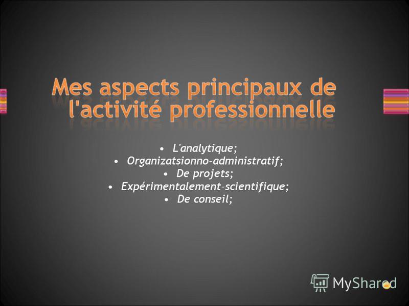 L'analytique; Organizatsionno-administratif; De projets; Expérimentalement-scientifique; De conseil;