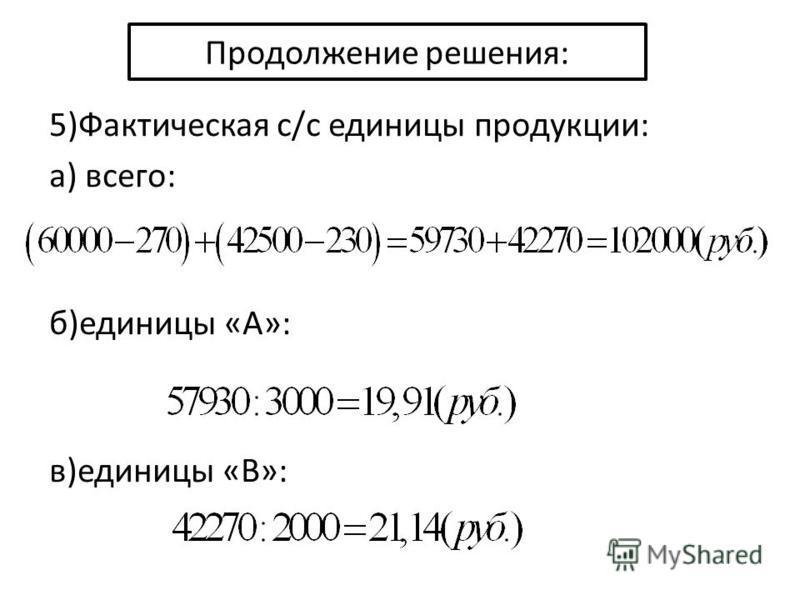 Продолжение решения: 5)Фактическая с/с единицы продукции: а) всего: б)единицы «А»: в)единицы «В»: