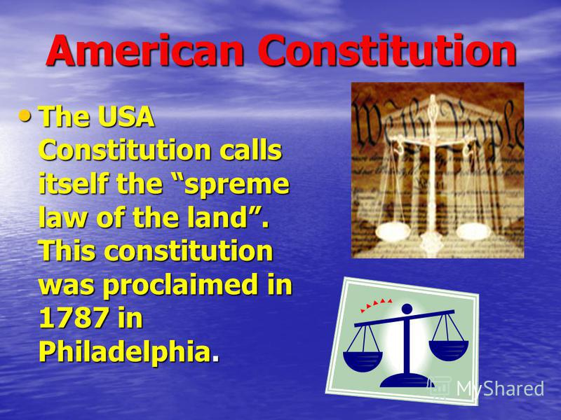 American Constitution The USA Constitution calls itself the spreme law of the land. This constitution was proclaimed in 1787 in Philadelphia. The USA Constitution calls itself the spreme law of the land. This constitution was proclaimed in 1787 in Ph