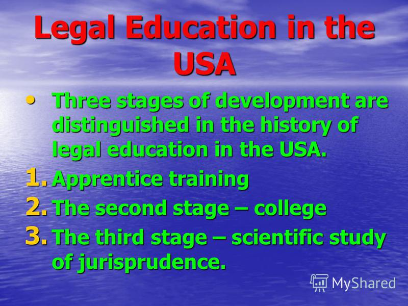 Legal Education in the USA Three stages of development are distinguished in the history of legal education in the USA. Three stages of development are distinguished in the history of legal education in the USA. 1. Apprentice training 2. The second st