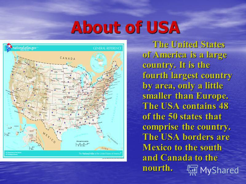 About of USA About of USA The United States of America is a large country. It is the fourth largest country by area, only a little smaller than Europe. The USA contains 48 of the 50 states that comprise the country. The USA borders are Mexico to the