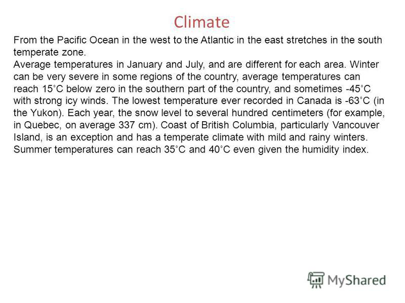Climate From the Pacific Ocean in the west to the Atlantic in the east stretches in the south temperate zone. Average temperatures in January and July, and are different for each area. Winter can be very severe in some regions of the country, average