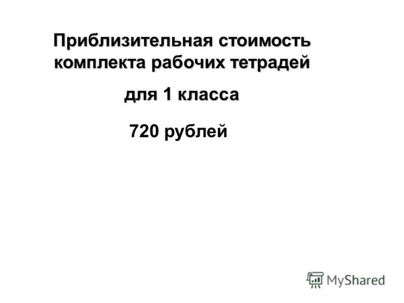Приблизительная стоимость комплекта рабочих тетрадей для 1 класса 720 рублей