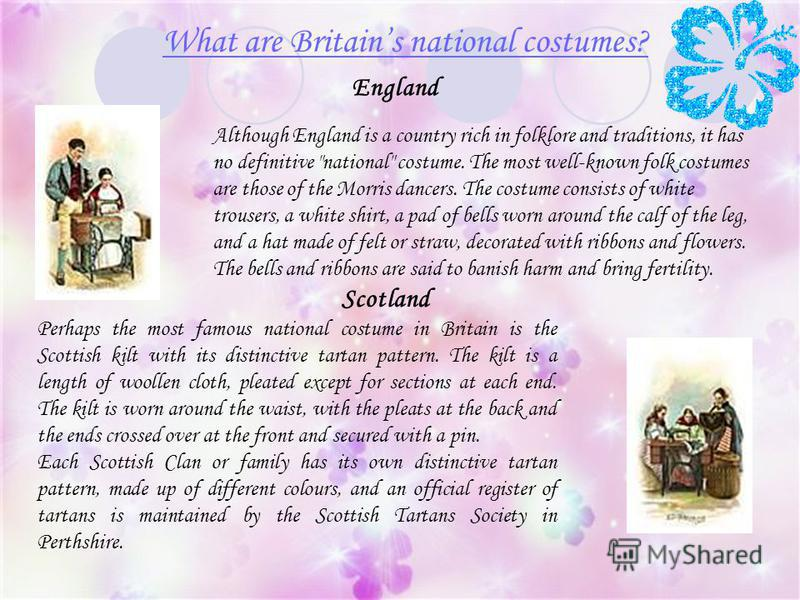 What are Britains national costumes? England Although England is a country rich in folklore and traditions, it has no definitive