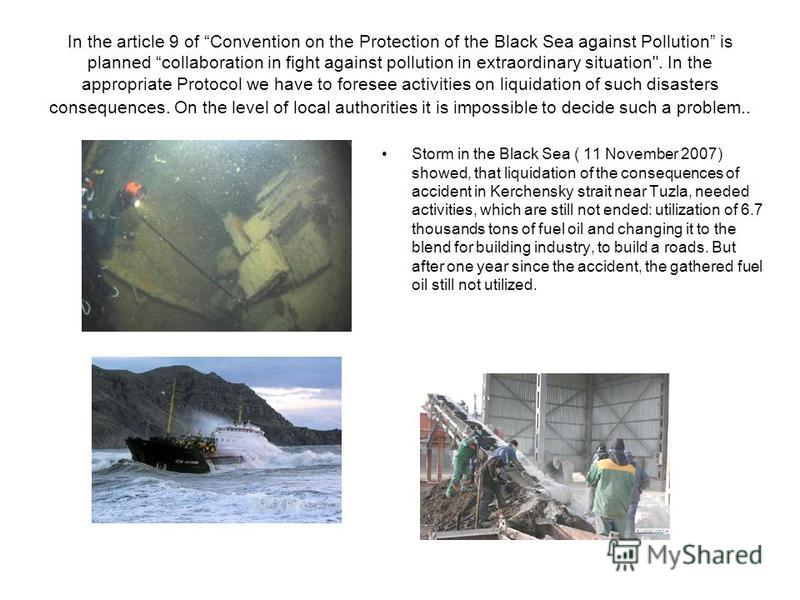 In the article 9 of Convention on the Protection of the Black Sea against Pollution is planned collaboration in fight against pollution in extraordinary situation