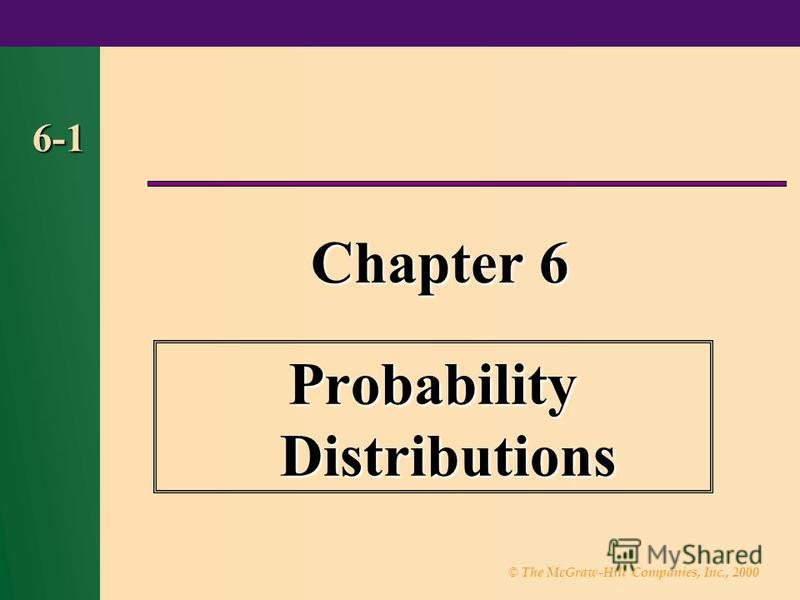 © The McGraw-Hill Companies, Inc., 2000 6-1 Chapter 6 Probability Distributions