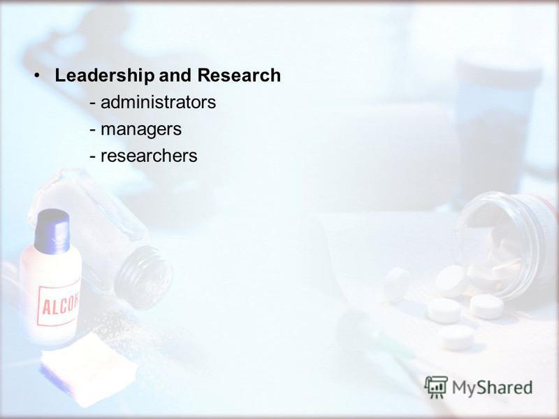 Leadership and Research - administrators - managers - researchers