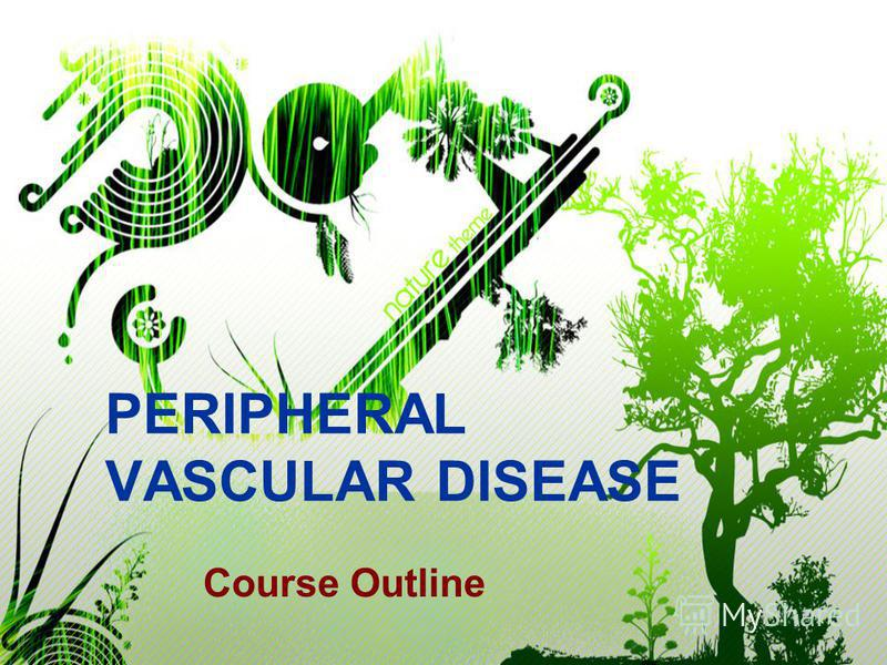 PERIPHERAL VASCULAR DISEASE Course Outline