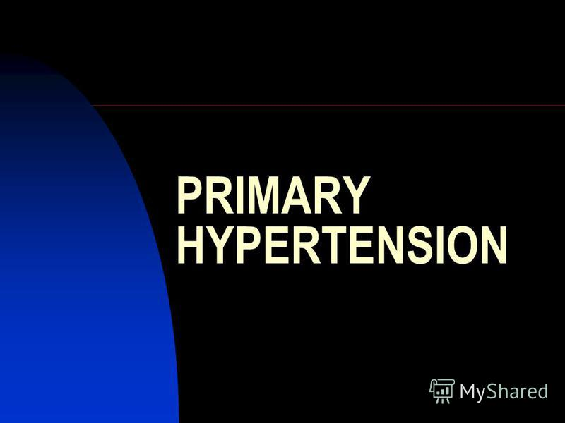 PRIMARY HYPERTENSION