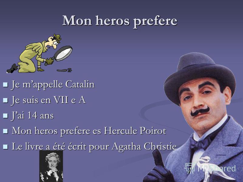 Mon heros prefere Je mappelle Catalin Je mappelle Catalin Je suis en VII e A Je suis en VII e A Jai 14 ans Jai 14 ans Mon heros prefere es Hercule Poirot Mon heros prefere es Hercule Poirot Le livre a été écrit pour Agatha Christie Le livre a été écr