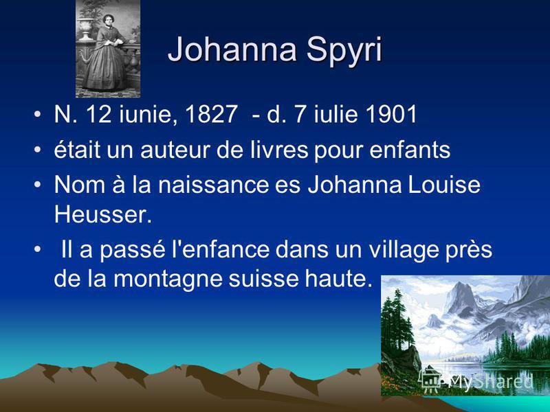 Johanna Spyri N. 12 iunie, 1827 - d. 7 iulie 1901 était un auteur de livres pour enfants Nom à la naissance es Johanna Louise Heusser. Il a passé l'enfance dans un village près de la montagne suisse haute.