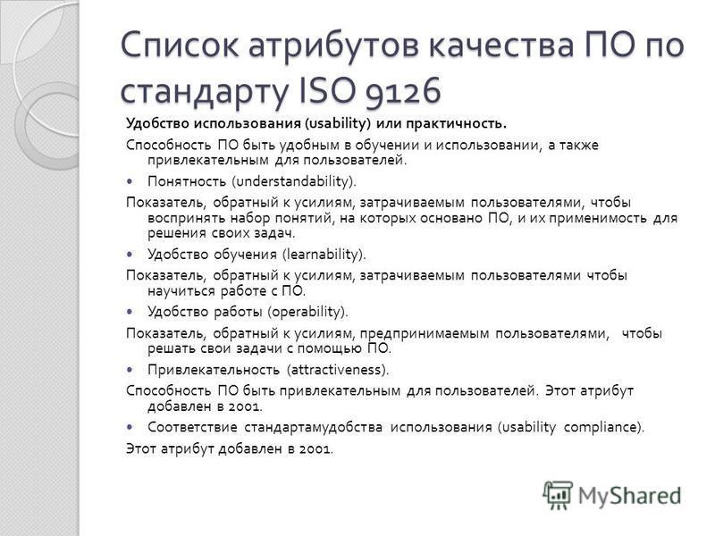 Список атрибутов качества ПО по стандарту ISO 9126 Удобство использования (usability) или практичность. Способность ПО быть удобным в обучении и использовании, а также привлекательным для пользователей. Понятность (understandability). Показатель, обр