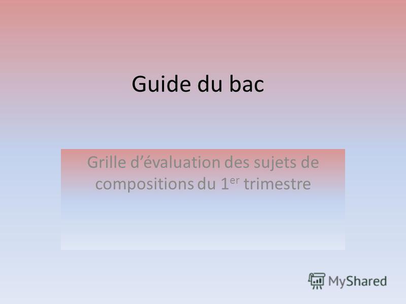 Guide du bac Grille dévaluation des sujets de compositions du 1 er trimestre