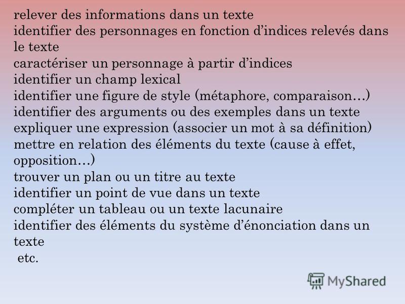 relever des informations dans un texte identifier des personnages en fonction dindices relevés dans le texte caractériser un personnage à partir dindices identifier un champ lexical identifier une figure de style (métaphore, comparaison…) identifier