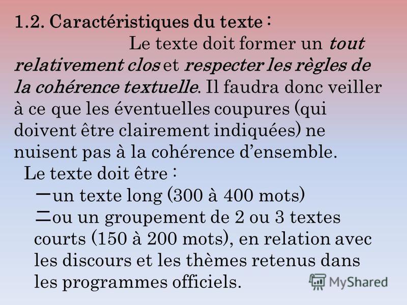 1.2. Caractéristiques du texte : Le texte doit former un tout relativement clos et respecter les règles de la cohérence textuelle. Il faudra donc veiller à ce que les éventuelles coupures (qui doivent être clairement indiquées) ne nuisent pas à la co