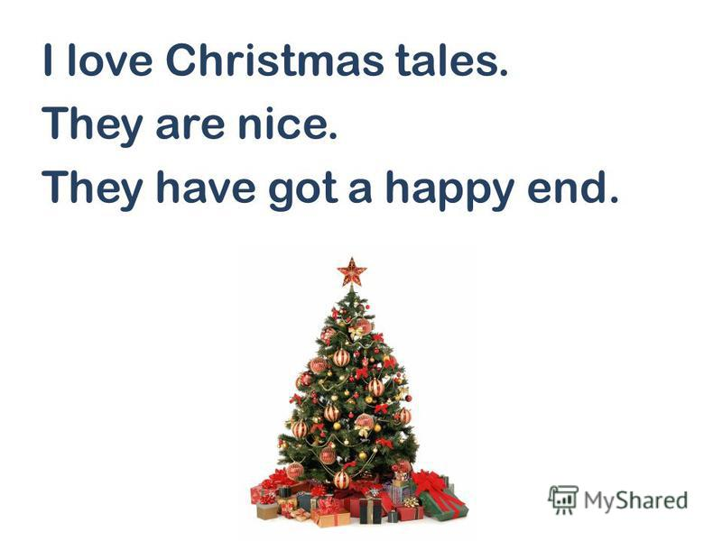 I love Christmas tales. They are nice. They have got a happy end.